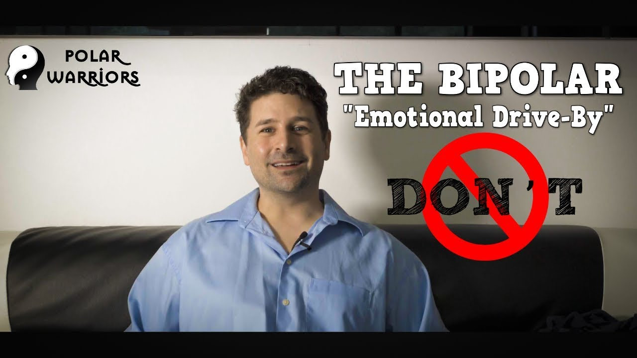If You Have Bipolar Disorder, DON'T Do The Emotional Driveby!