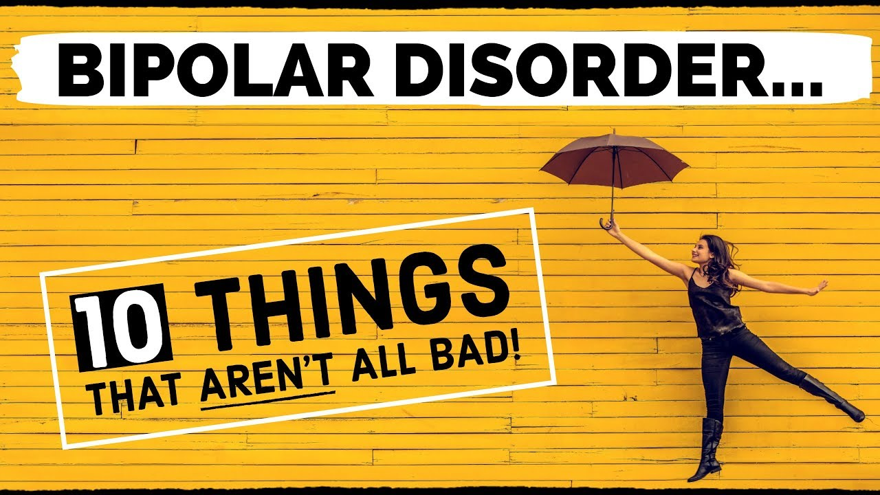 10 Things About BIPOLAR DISORDER That Aren't All Bad - From Polar Warriors!