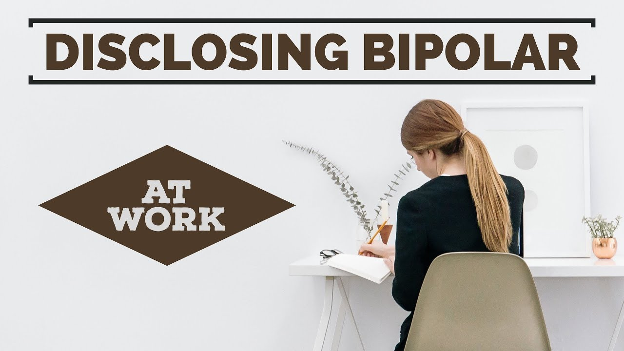 Disclosing Bipolar Disorder at Work - How & When You Should - From Polar Warriors!