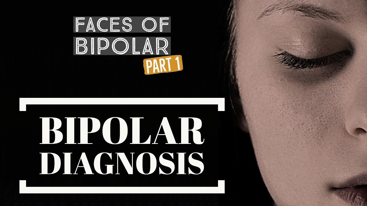 Faces of Bipolar Disorder PART 1 - Bipolar Diagnosis
