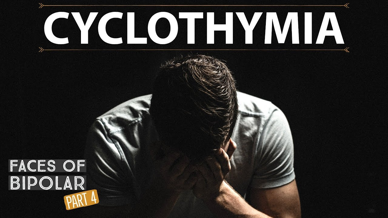 Faces of Bipolar Disorder PART 4 - Cyclothymia