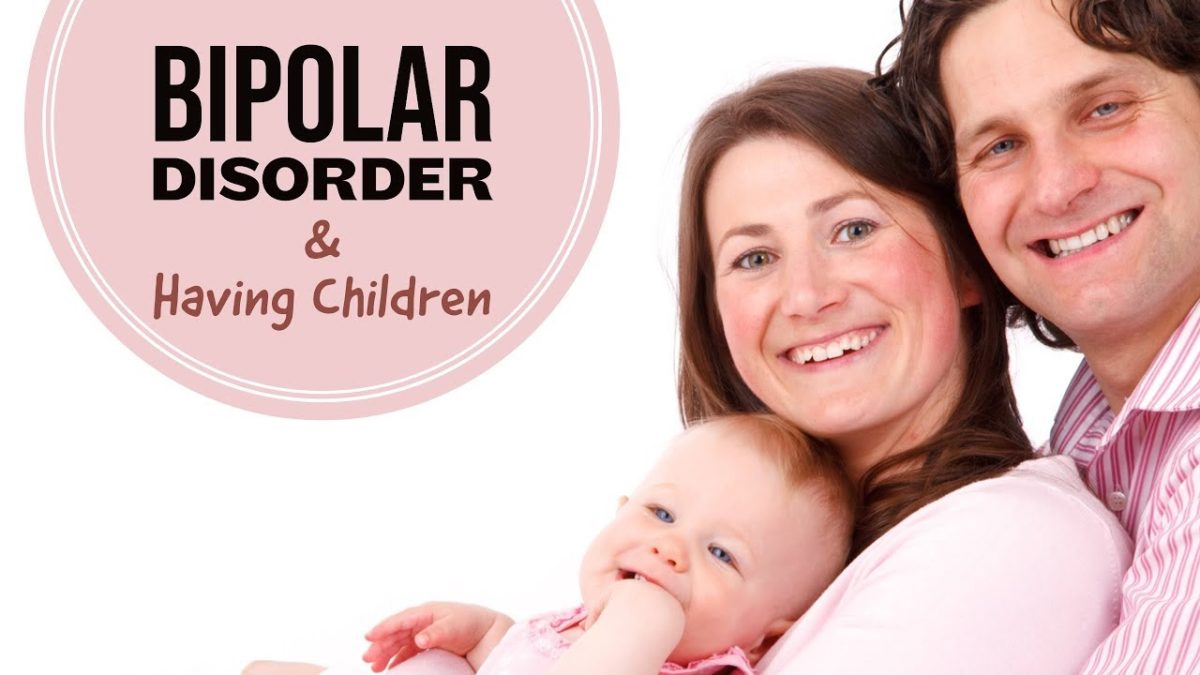 Bipolar Disorder & Having Children From Polar Warriors Bipolar Support!