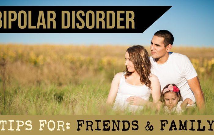 Bipolar Disorder Tips For Family, Friends, & Spouses From Polar Warriors!
