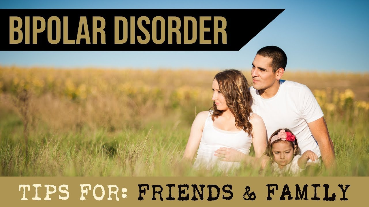 Bipolar Disorder Tips For Family, Friends, & Spouses From Polar Warriors!