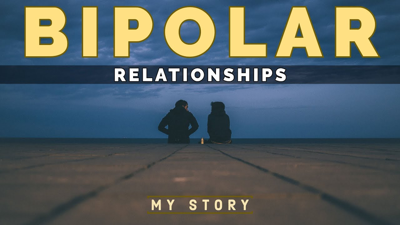 BIPOLAR DISORDER & RELATIONSHIPS - My Story - Polar Warriors